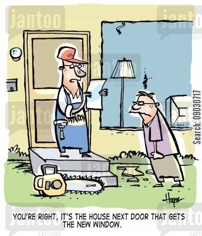 glazier cartoon humor: You're right, it's the house next door that gets the new window.