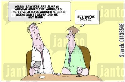 working hour cartoon humor: 'Young lawyers are always whining about the workload but I've always worked 80 hour weeks and it never did men any harm.'