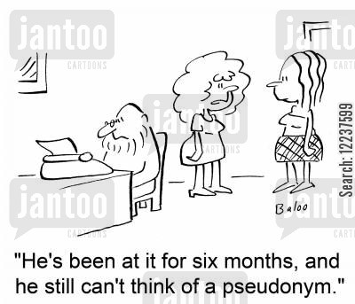 pseudonyms cartoon humor: 'He's been at it for six months, and he still can't think of a pseudonym.'