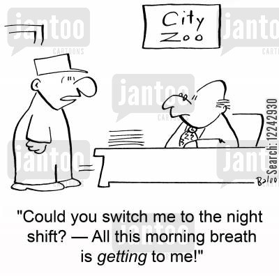 moring breath cartoon humor: 'Could you switch me to the night shift? -- All this morning breath is getting to me!'