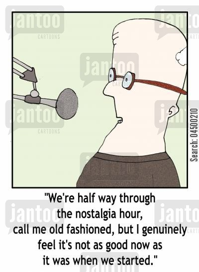 reminisce cartoon humor: 'We're half way through the nostalgia hour...but I genuinely feel it's not as good now as it was when we started.'