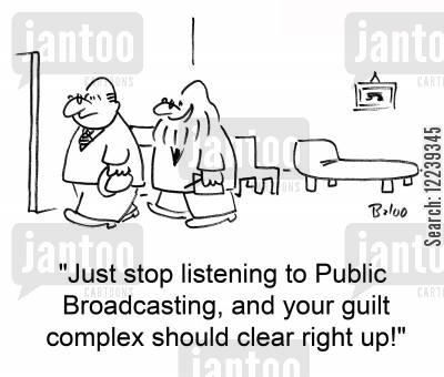 public broadcasting cartoon humor: 'Just stop listening to Public Broadcasting, and your guilt complex should clear right up!'
