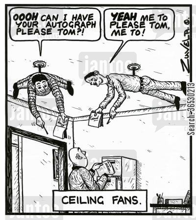 double meanings cartoon humor: 'OOOH can i have your autograph please Tom?!' 'YEAH me to please Tom, me to!' CEILING FANS