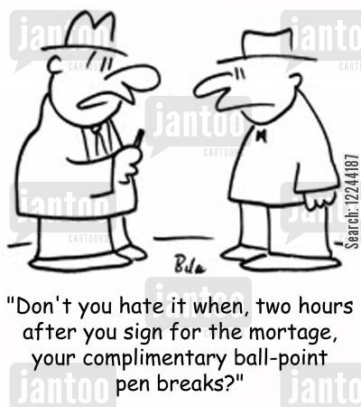 ball-point cartoon humor: 'Don't you hate it when, two hours after you sign for the mortgage, your complimentary ball-point pen breaks?'