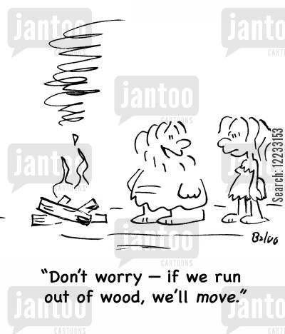 run out cartoon humor: 'Don't worry -- if we run out of wood, we'll move.'