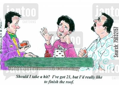 slots cartoon humor: 'Should I take a hit? I've got 21, but I'd really like to finish the roof.'