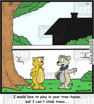 tree houses cartoon humor: 'I would love to play in your tree-house, but I can't climb trees...'