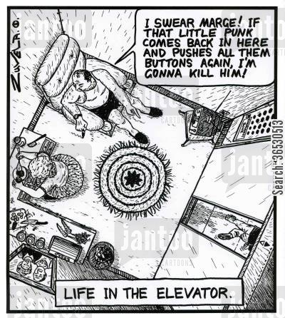 presses cartoon humor: 'I swear Marge! If that little punk comes back in here and pushes all them buttons again, i'm gonna kill him!' - Life in the elevator.