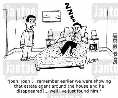 overworked cartoon humor: 'Joan! Joan! remember earlier we were showing that estate agent around the house and he disappeared?... well I've just found him!'