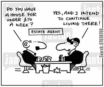 housing agents cartoon humor: 'Do you have a house for under £70 a week?' - 'Yes, and I intend to to continue living there.'