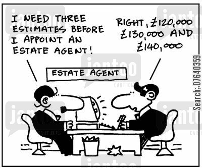 representatives cartoon humor: 'I need three estimates before I appoint an estate agent.' - 'Right, £120,000, £130,000 and £140,000.'