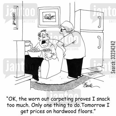 flooring cartoon humor: 'OK, the worn out carpeting proves I snack too much. Only one thing to do. Tomorrow I get prices on hardwood floors.'