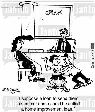 home loans cartoon humor:  'I suppose a loan to send them to summer camp could be called a home improvement loan.'