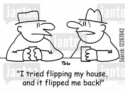 housing developments cartoon humor: 'I tried flipping my house, and it flipped me back!'