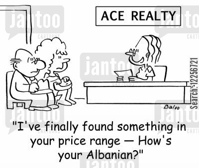 cheap housing cartoon humor: 'I've finally found something in your price range -- How's your Albanian?'