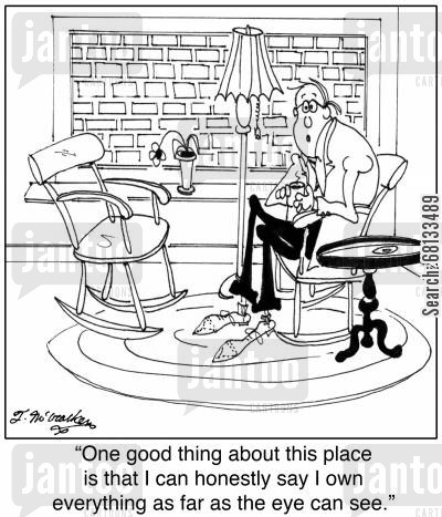 optomist cartoon humor: 'One good thing about this place is that I can honestly say I own everything as far as the eye can see.'