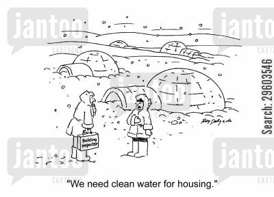 requirements cartoon humor: 'We need clean water for housing.'