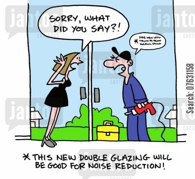 double glazing cartoon humor: Sorry, what did you say? This new double glazing will be good for noise reduction!