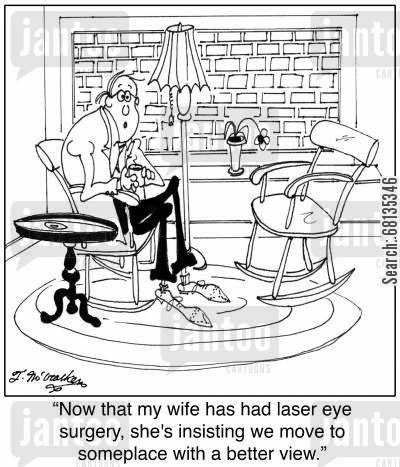 good view cartoon humor:  'Now that my wife has had laser eye surgery, she's insisting we move to someplace with a better view.'