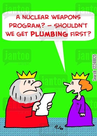 atomic weapon cartoon humor: 'A nuclear weapons program? -- Shouldn't we get plumbing first?'