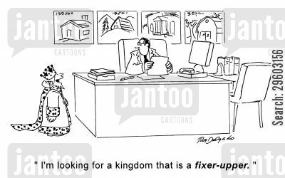 fixed cartoon humor: 'I'm looking for a kingdom that is a fixer-upper.'