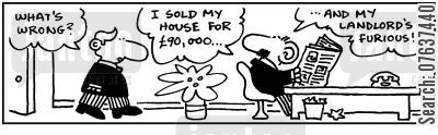 rental payments cartoon humor: 'I sold my house for £90,000 and my landlord's furious.'