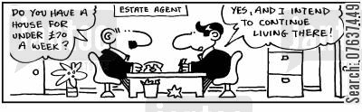 rental property cartoon humor:  'Do you have a house for under £70 a week? Yes and I intend to continue living there.'