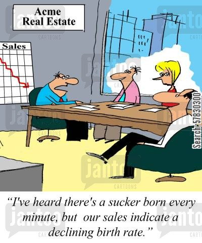 suckers cartoon humor: 'I've heard there's a sucker born every minute, but our sales indicate a declining birth rate.'