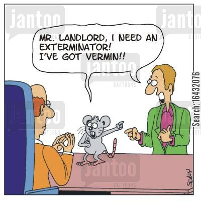 tenant cartoon humor: 'Mr. landlord, I need an exterminator! I've got vermin!'