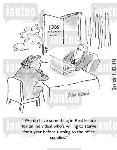 the economy cartoon humor: 'We do have something in Real Estate for an individual who's willing to starve for a year before turning to the office supplies.'