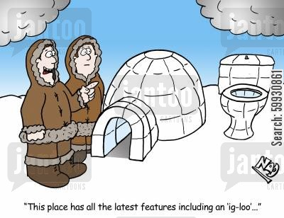 outdoor toilet cartoon humor: An eskimo shows off his new igloo - 'This place has all the latest features including an 'ig-loo'...'