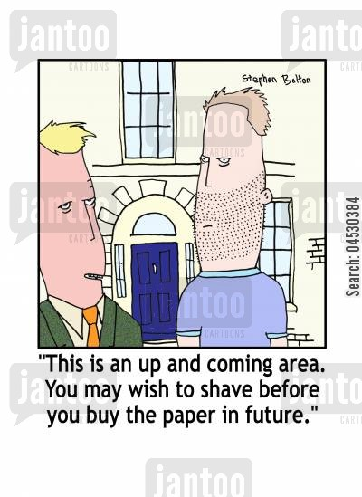 new home cartoon humor: 'This is an up and coming area. You may wish to shave before you buy the paper in future.'