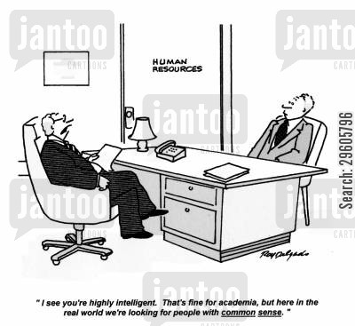 stereotypes cartoon humor: 'I see you're highly intelligent. That's fine for academia, but here in the real world we're looking for people with common sense.'