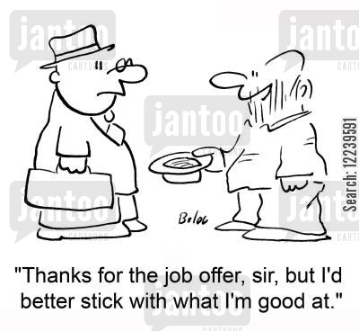 jobhunting cartoon humor: 'Thanks for the job offer, sir, but I'd better stick with what I'm good at.'