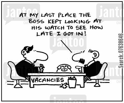 time piece cartoon humor: 'At my last place the boss kept looking at his watch to see how late I got in.'