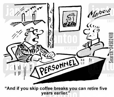 inefficiency cartoon humor: And if you skip coffee breaks you can retire five years earlier.