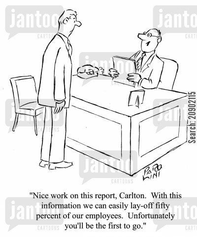 business reports cartoon humor: 'Nice work on this report, Carlton. With this information we can easily lay-off fifty percent of our employees. Unfortunately, you'll be the first to go.'