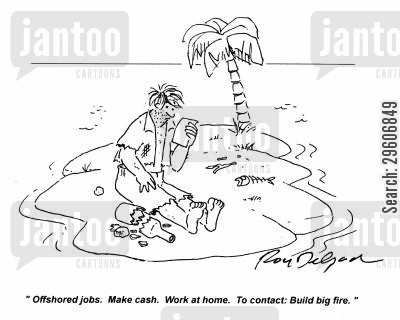 found cartoon humor: 'Offshored jobs. Make cash. Work at home. To contact: Build big fire.'