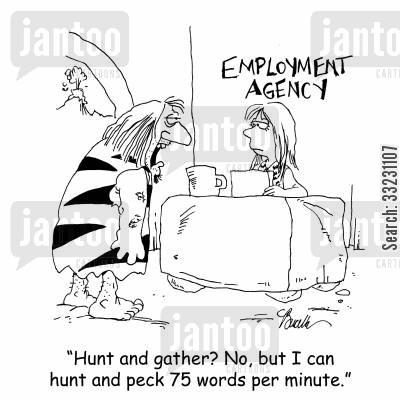 hunt and peck cartoon humor: 'Hunt and gather? No, but I can hunt and peck 75 words per minute.'