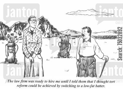 tort cartoon humor: 'The law firm was ready to hire me until I told them that I thought tort reform could be achieved by switching to a low-fat batter.'