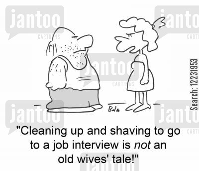 clean shaven cartoon humor: 'Cleaning up and shaving to go to a job interview is not an old wives' tale!'