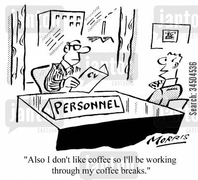 obtuse cartoon humor: Also I don't like coffee so I'll be working through my coffee breaks.