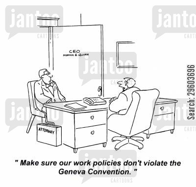 geneva convention cartoon humor: 'Make sure our work policies don't violate the Geneva Convention.'