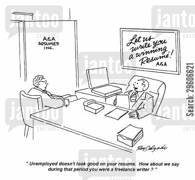 employ cartoon humor: 'Unemployed doesn't look good on your resume. How about we say during that period you were a freelance writer?'
