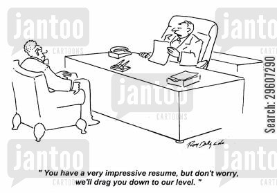 impresses cartoon humor: 'You have a very impressive resume, but don't worry, we'll drag you down to our level,'