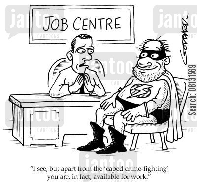 job centre cartoon humor: 'I see. But apart from the 'caped crime-fighting', you are, in fact, available for work.'