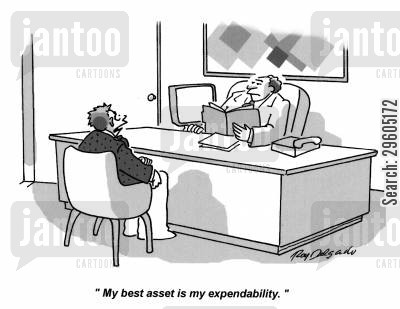 asset cartoon humor: 'My best asset is my expendability.'