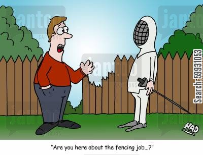 garden cartoon humor: A guy needs his fence fixed and a Fencing person turns up for the job, sword and all - 'Are you here for the fencing job...?'