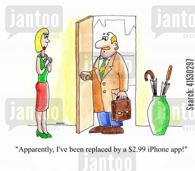 made cartoon humor: 'Apparently, I've been replaced by a $2.99 iPhone app!'