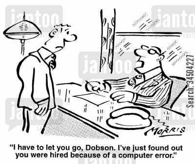 letting go cartoon humor: I have to let you go, Dobson. I've just found out you were hired because of a computer error.